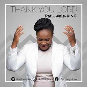 Pat Uwaje-King - Thank You Lord